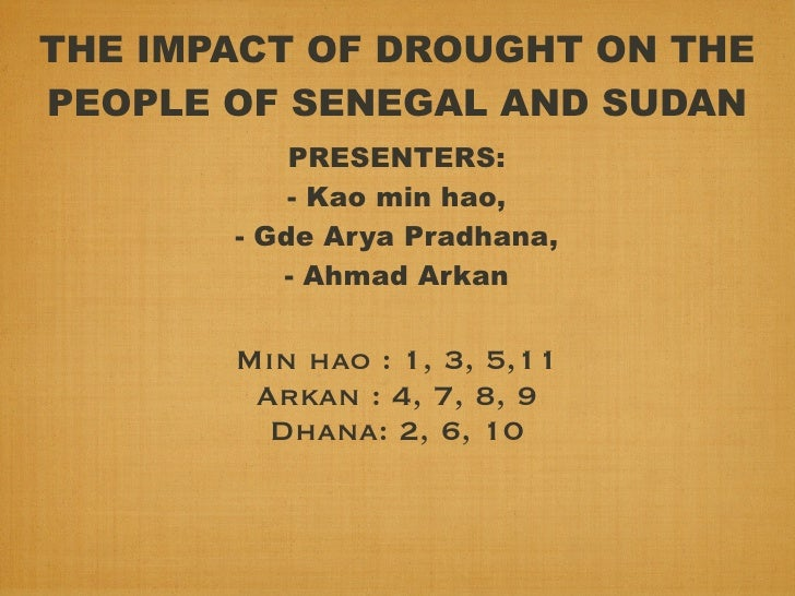 THE IMPACT OF DROUGHT ON THEPEOPLE OF SENEGAL AND SUDAN           PRESENTERS:           - Kao min hao,       - Gde Arya Pr...