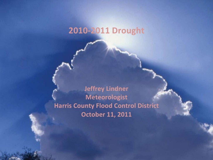 Jeffrey Lindner Meteorologist Harris County Flood Control District October 11, 2011 2010-2011 Drought