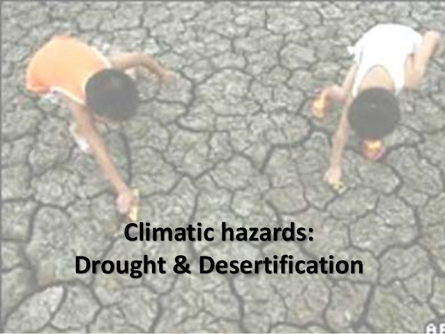 Climatic hazards: Drought & Desertification