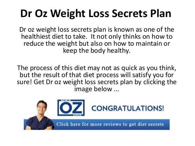 Dr Oz Weight Loss Secrets PlanDr oz weight loss secrets plan is known as one of thehealthiest diet to take. It not only th...
