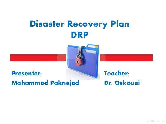 Disaster Recovery Plan DRP  Presenter: Mohammad Paknejad  Teacher: Dr. Oskouei