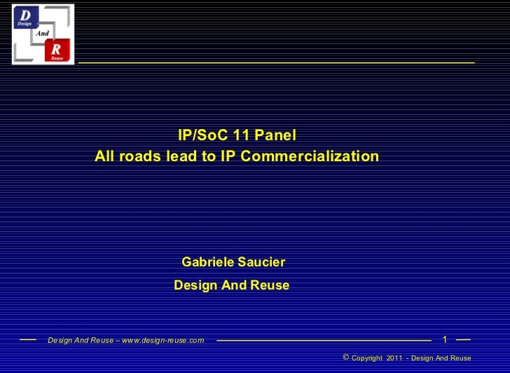 IP/SoC 11 Panel All roads lead to IP Commercialization Gabriele Saucier  Design And Reuse