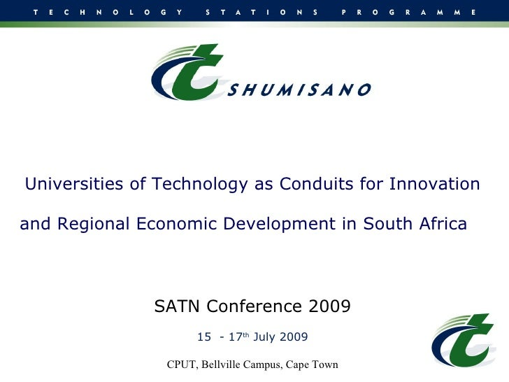 Universities of Technology as Conduits for Innovation and Regional Economic Development in South Africa     SATN Conferenc...