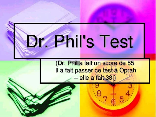 Dr. Phil's Test (Dr. Phil a fait un score de 55 Il a fait passer ce test à Oprah -- elle a fait 38.)