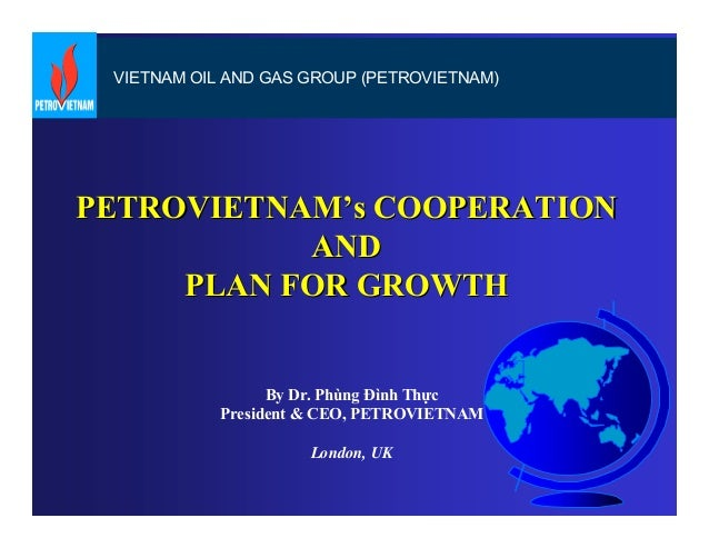 VIETNAM OIL AND GAS GROUP (PETROVIETNAM) PETROVIETNAMPETROVIETNAM''ss COOPERATIONCOOPERATION ANDAND PLAN FOR GROWTHPLAN FO...