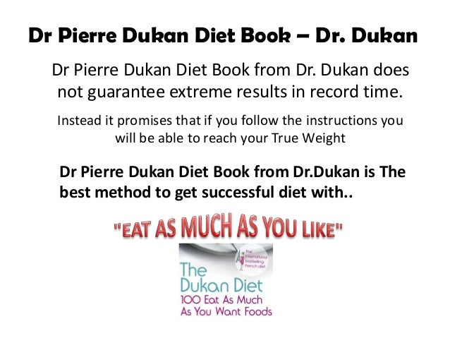 Dr Pierre Dukan Diet Book – Dr. Dukan  Dr Pierre Dukan Diet Book from Dr. Dukan does   not guarantee extreme results in re...