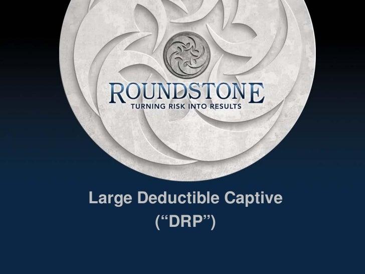 """Large Deductible Captive        (""""DRP"""")"""