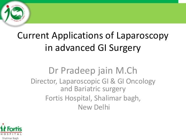 Dr Pradeep Jain Fortis Hospital - Current Applications of Lap in GI Surgery
