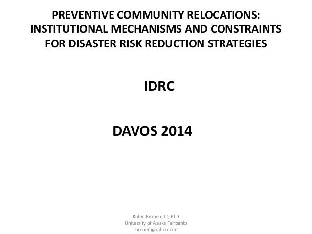 PREVENTIVE COMMUNITY RELOCATIONS:  INSTITUTIONAL MECHANISMS AND CONSTRAINTS  FOR DISASTER RISK REDUCTION STRATEGIES  IDRC ...