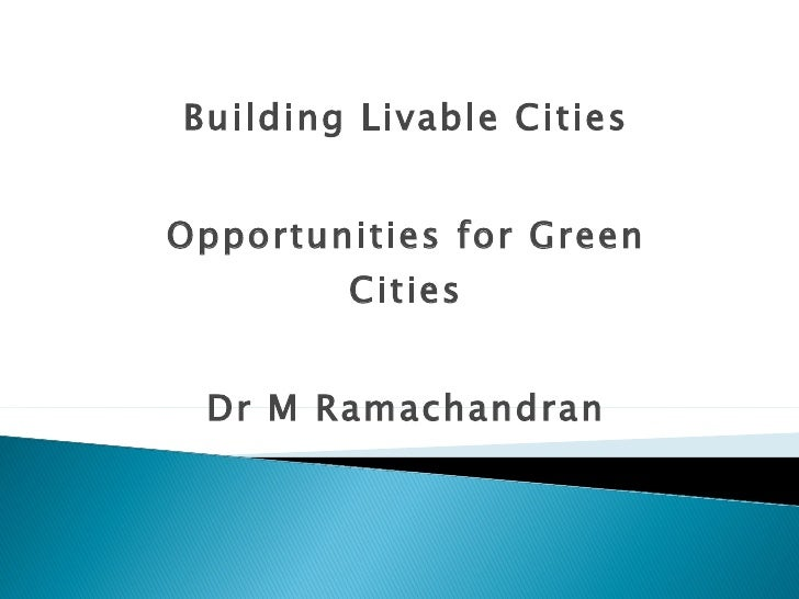 Building Livable Cities Opportunities for Green Cities Dr M Ramachandran