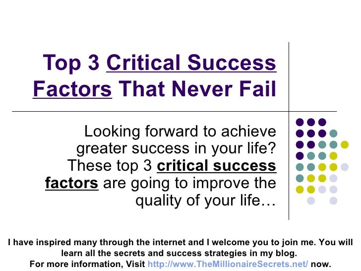 Top 3  Critical Success Factors  That Never Fail Looking forward to achieve greater success in your life? These top 3  cri...