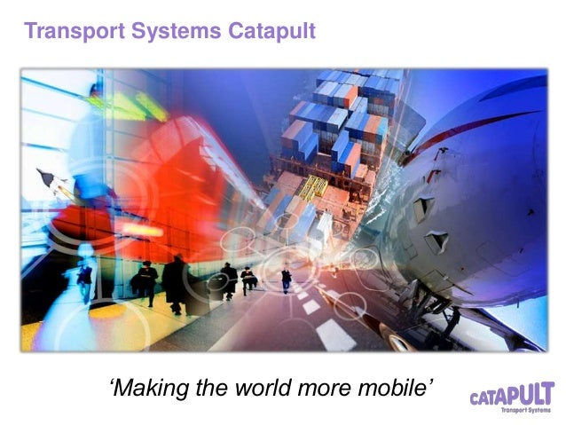 Transport Systems Catapult 'Making the world more mobile'