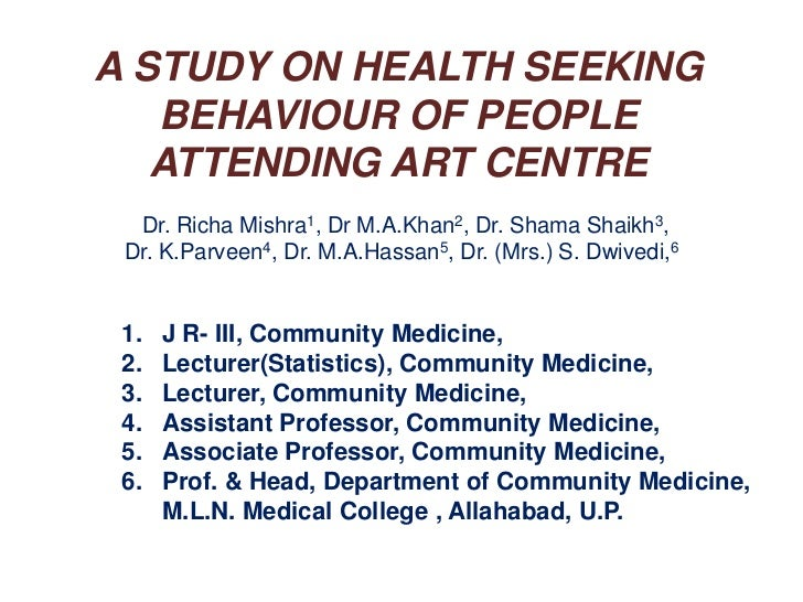 A STUDY ON HEALTH SEEKING BEHAVIOUR OF PEOPLE ATTENDING ART CENTRE<br />Dr. Richa Mishra1, Dr M.A.Khan2, Dr. Shama Shaikh...