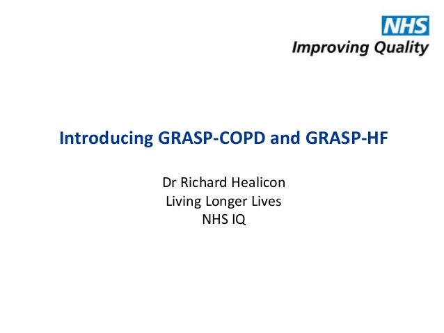 Introducing GRASP-COPD and GRASP-HF Dr Richard Healicon Living Longer Lives NHS IQ