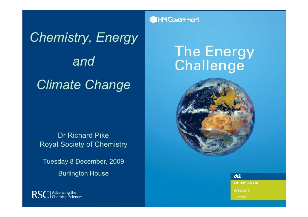 Chemistry, Energy           and  Climate Change         Dr Richard Pike  Royal Society of Chemistry    Tuesday 8 December,...