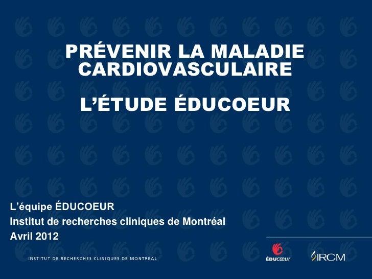 PRÉVENIR LA MALADIE            CARDIOVASCULAIRE              L'ÉTUDE ÉDUCOEURL'équipe ÉDUCOEURInstitut de recherches clini...