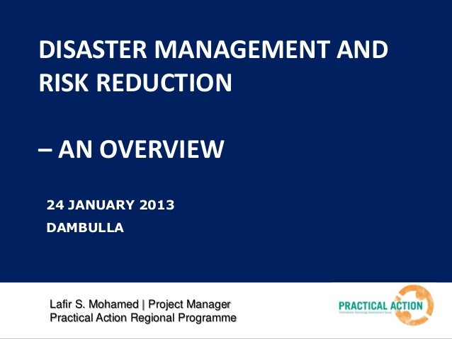 DISASTER MANAGEMENT AND RISK REDUCTION – AN OVERVIEW 24 JANUARY 2013  DAMBULLA  Lafir S. Mohamed | Project Manager Practic...