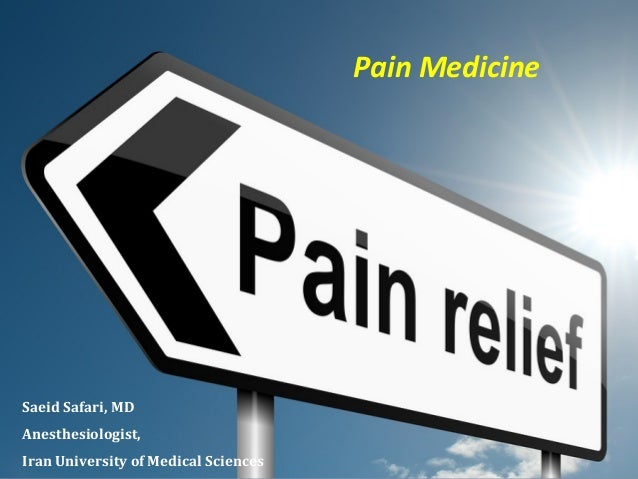 Pain Medicine  Saeid Safari, MD Anesthesiologist, Iran University of Medical Sciences