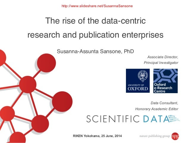 Data Consultant, Honorary Academic Editor Associate Director, Principal Investigator The rise of the data-centric ! resear...