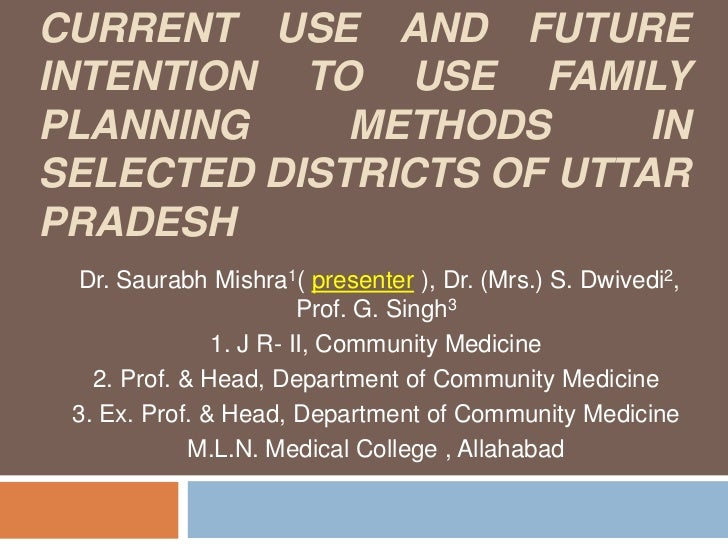 ASSESSMENT OF KNOWLEDGE, CURRENT USE AND FUTURE INTENTION TO USE FAMILY PLANNING METHODS IN SELECTED DISTRICTs OF UTTAR PR...