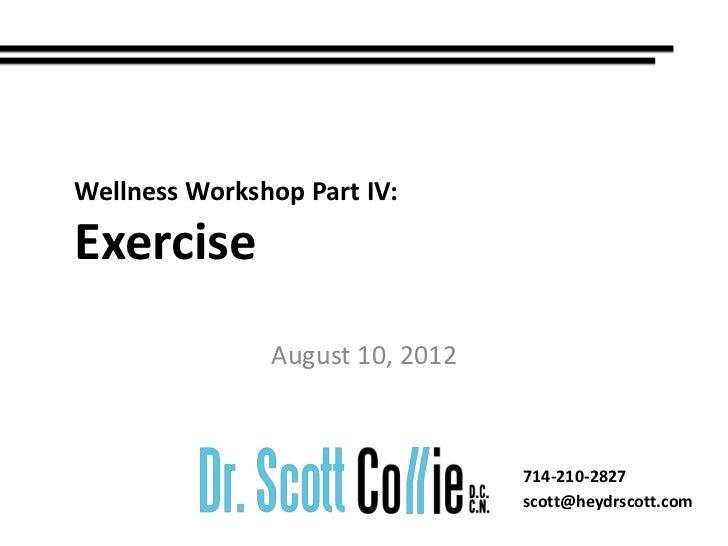 Wellness Workshop Part IV:Exercise               August 10, 2012                                 714-210-2827             ...