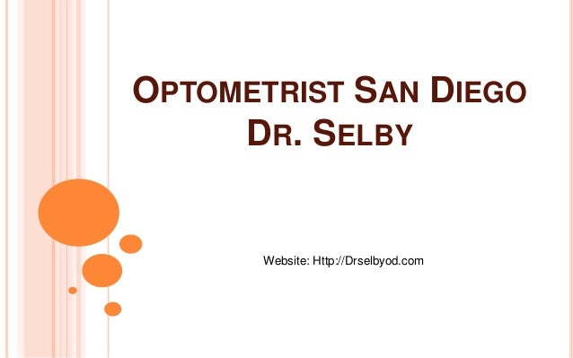 OPTOMETRIST SAN DIEGO     DR. SELBY      Website: Http://Drselbyod.com