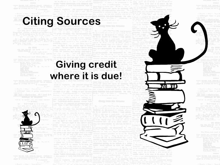 Citing Sources Giving credit where it is due!