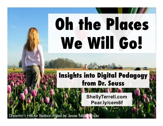 Oh the Places We Will Go! Insights into Digital Pedagogy from Dr. Seuss ShellyTerrell.com Pear.ly/cem6f Dreamin' - Hot Air...