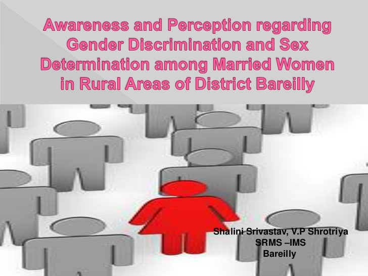 Awareness and Perception regarding Gender Discrimination and Sex Determination among Married Women in Rural Areas of Dis...