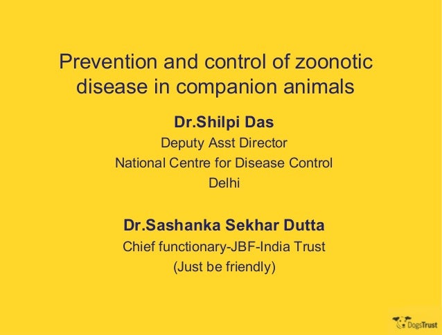 Prevention and control of zoonotic  disease in companion animals               Dr.Shilpi Das             Deputy Asst Direc...