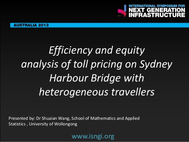 SMART International Symposium for Next Generation Infrastructure: Efficiency and equity analysis of toll pricing on Sydney Harbour Bridge with heterogeneous travelers
