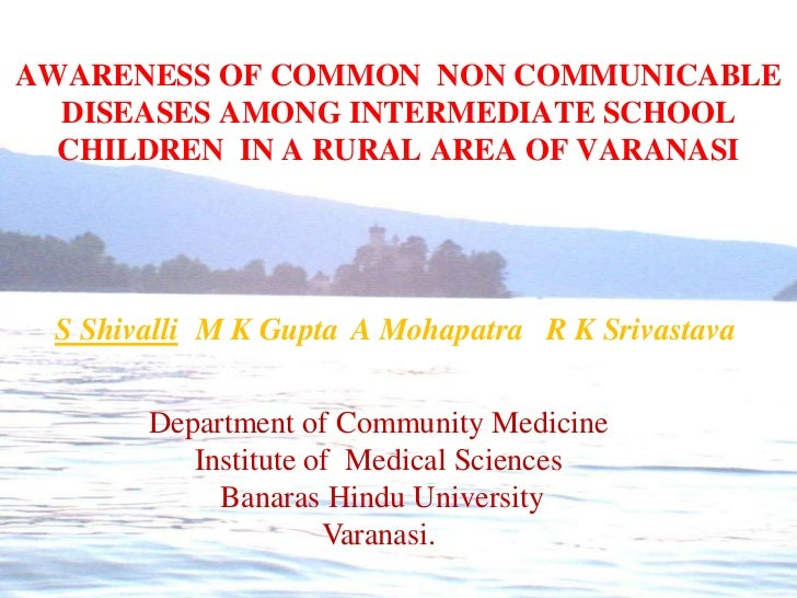 AWARENESS OF COMMON  NON COMMUNICABLE DISEASES AMONG INTERMEDIATE SCHOOL CHILDREN  IN A RURAL AREA OF VARANASI<br />S Shi...