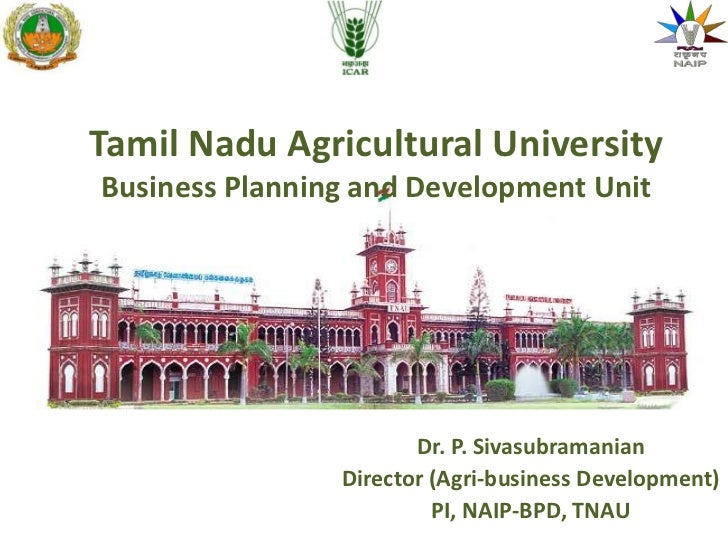 Tamil Nadu Agricultural UniversityBusiness Planning and Development Unit                       Dr. P. Sivasubramanian     ...