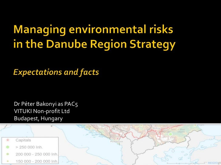 Managing environmental risks in the Danube Region Strategy: Expectations and facts, Dr Péter Bakonyi