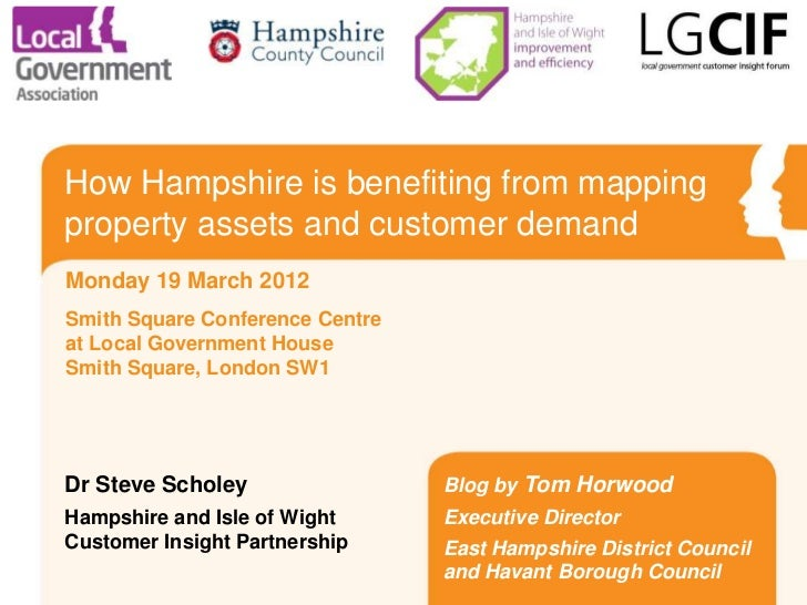 How Hampshire is benefiting from mappingproperty assets and customer demandMonday 19 March 2012Smith Square Conference Cen...