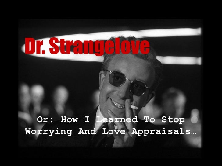 Dr StrangeLove: How I learned to stop worrying and love appraisals