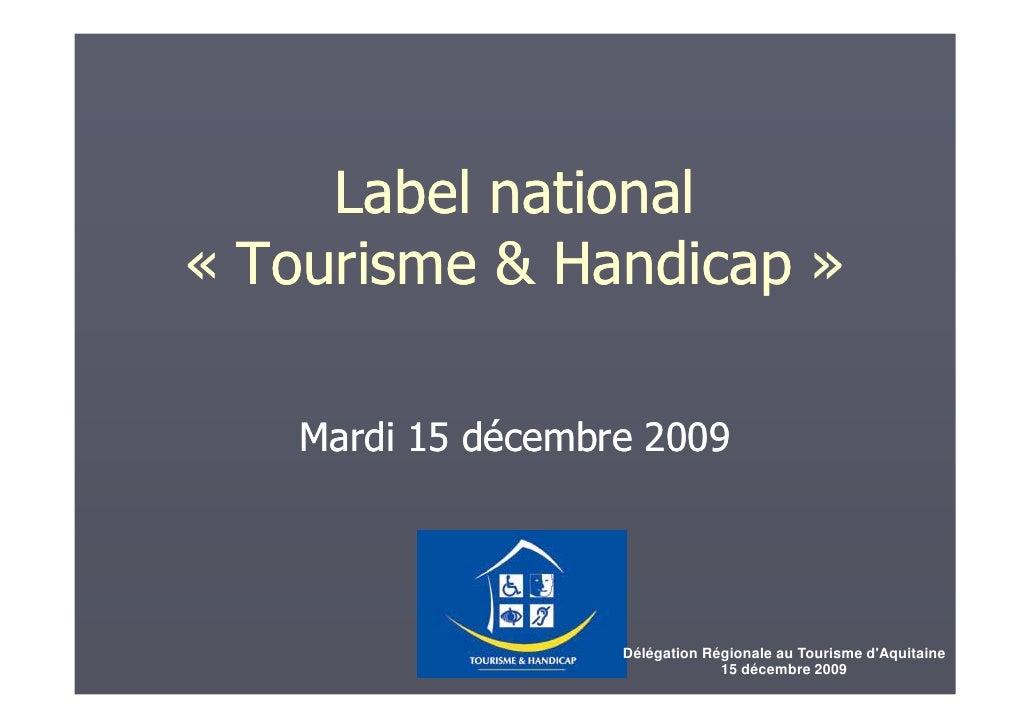 Label national « Tourisme & Handicap »     Mardi 15 décembre 2009                        Délégation Régionale au Tourisme ...