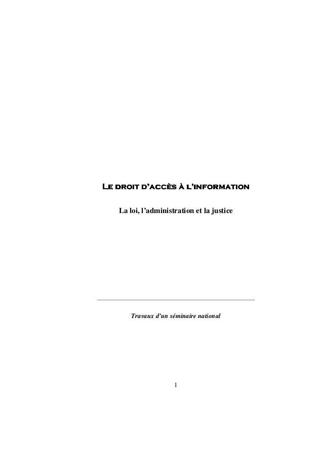 Le droit d'accès à l'information   La loi, l'administration et la justice       Travaux d'un séminaire national           ...