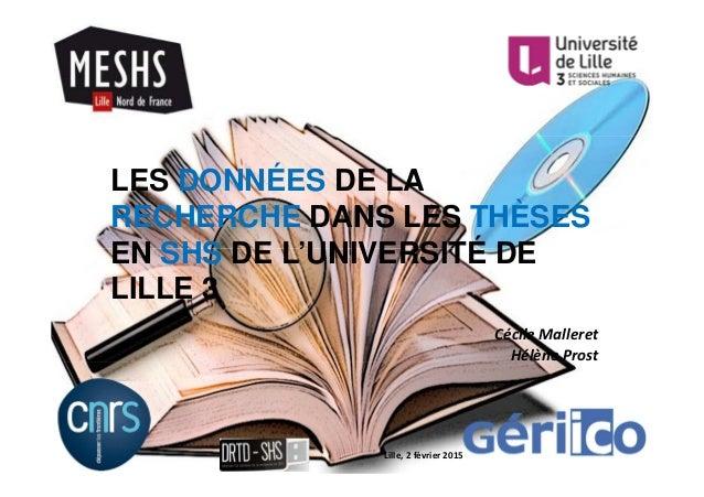 LES DONNÉES DE LA RECHERCHE DANS LES THÈSES EN SHS DE L'UNIVERSITÉ DE LILLE 3 Cécile Malleret Hélène Prost Lille, 2 févrie...