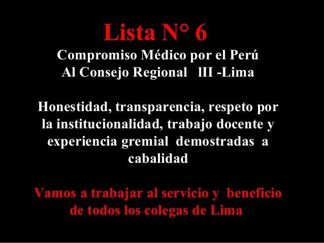 Lista N° 6 Compromiso Médico por el Perú Al Consejo Regional lII -Lima Honestidad, transparencia, respeto por la instituci...