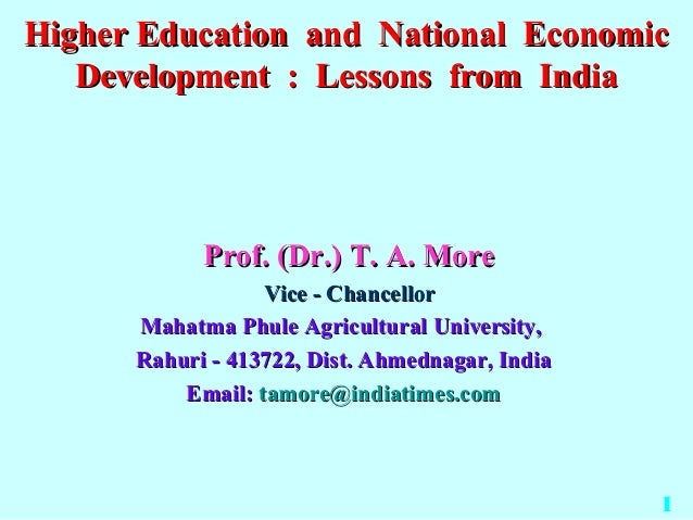 Higher Education and National Economic   Development : Lessons from India            Prof. (Dr.) T. A. More               ...