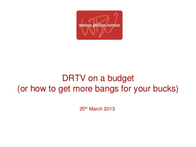 DRTV on a budget(or how to get more bangs for your bucks)               25th March 2013