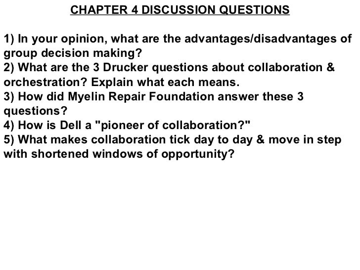 CHAPTER 4 DISCUSSION QUESTIONS 1) In your opinion, what are the advantages/disadvantages of group decision making? 2) What...