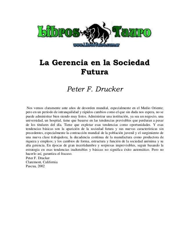 LLaa GGeerreenncciiaa eenn llaa SSoocciieeddaadd FFuuttuurraa Peter F. Drucker Nos vemos claramente ante años de desorden ...