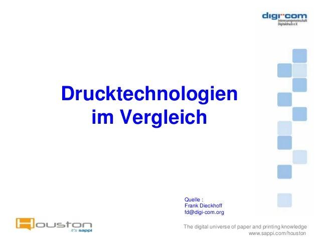 Drucktechnologien   im Vergleich           Quelle :           Frank Dieckhoff           fd@digi-com.org           The digi...