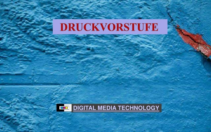 Druckvorstufe<br />DIGITAL MEDIA TECHNOLOGY<br />