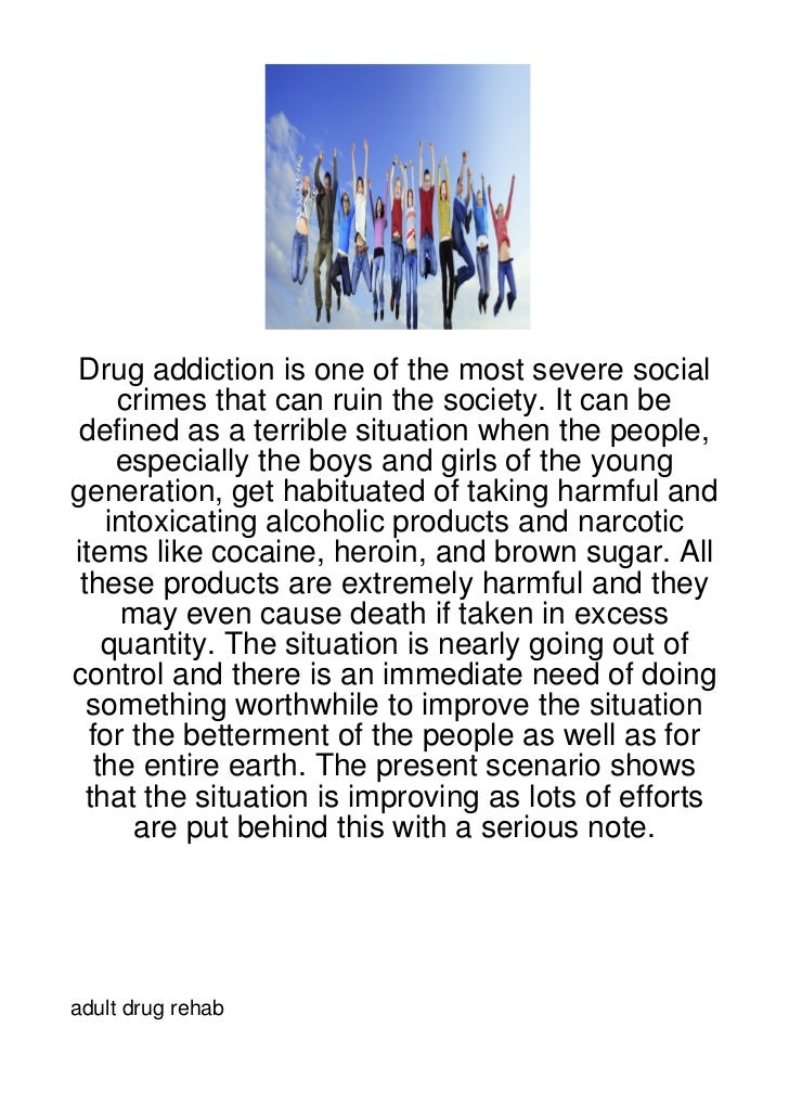 Drug addiction is one of the most severe social     crimes that can ruin the society. It can be defined as a terrible situ...