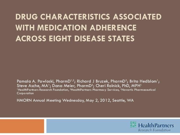 DRUG CHARACTERISTICS ASSOCIATEDWITH MEDICATION ADHERENCEACROSS EIGHT DISEASE STATESPamala A. Pawloski, PharmD1,2; Richard ...