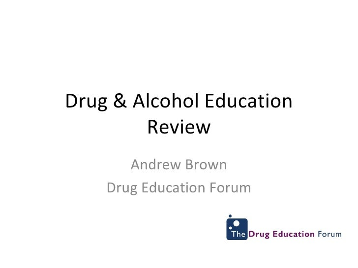 Drug & Alcohol Education Review Andrew Brown Drug Education Forum