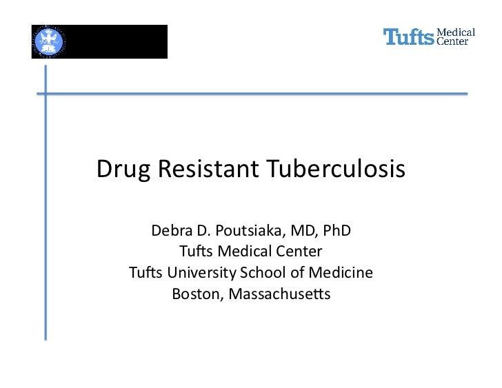 Drug Resistant Tuberculosis       Debra D. Poutsiaka, MD, PhD             Tu8s Medical Center    Tu8...